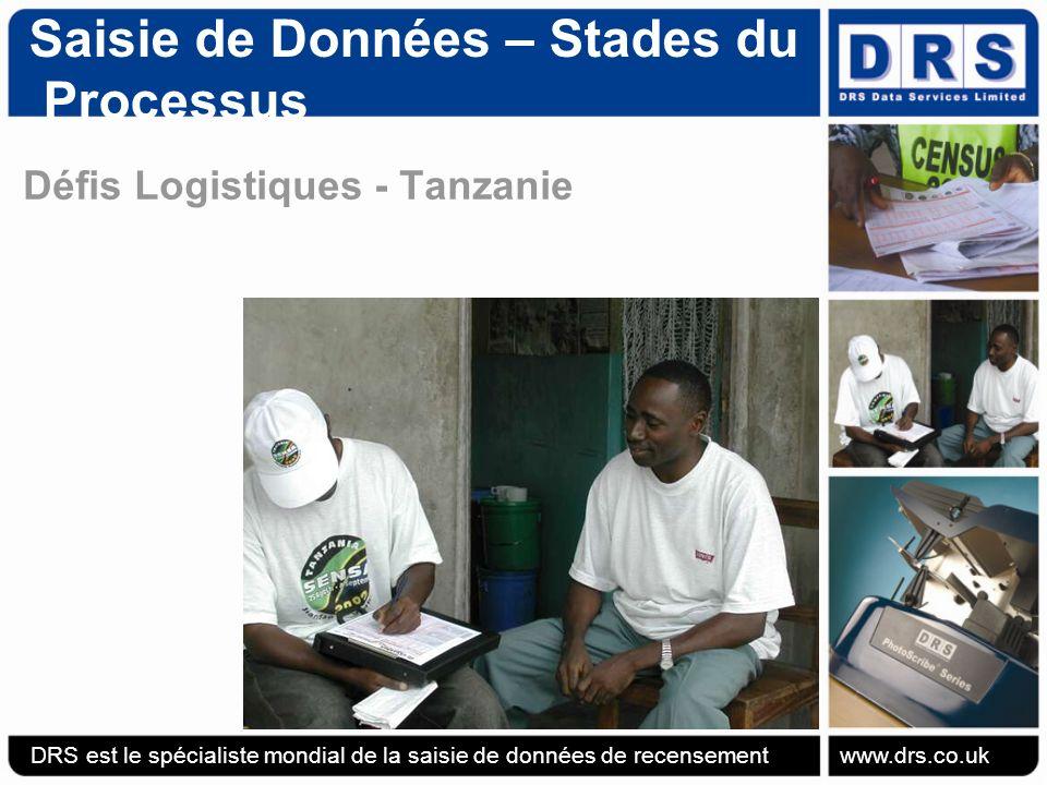 Saisie de Données – Stades du Processus Défis Logistiques - Tanzanie DRS est le spécialiste mondial de la saisie de données de recensement www.drs.co.uk