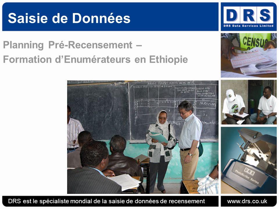 Planning Pré-Recensement – Formation dEnumérateurs en Ethiopie Saisie de Données DRS est le spécialiste mondial de la saisie de données de recensement www.drs.co.uk