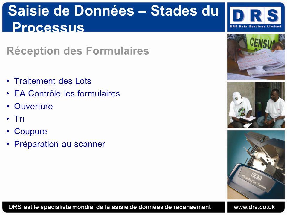 Saisie de Données – Stades du Processus Data Capture – Process Stages Défis Logistiques – 0.5 Million Formulaires DRS est le spécialiste mondial de la saisie de données de recensement www.drs.co.uk