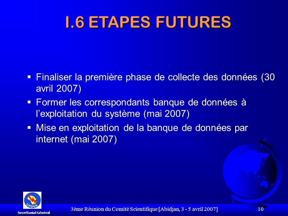 3ème Réunion du Comité Scientifique [Abidjan, 3 - 5 avril 2007] 10 Finaliser la première phase de collecte des données (30 avril 2007) Former les corr
