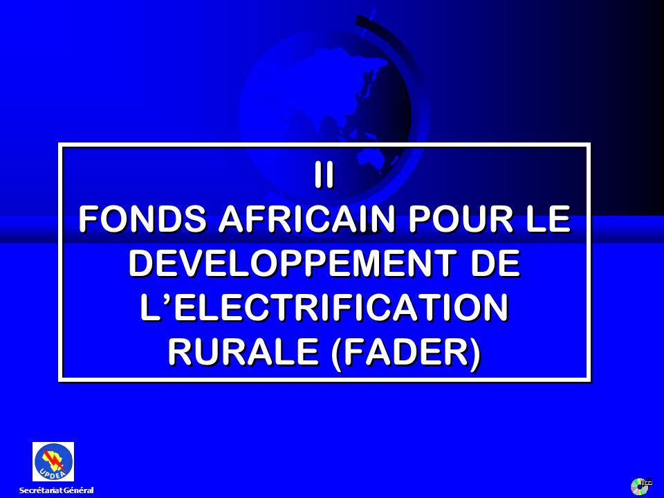 II FONDS AFRICAIN POUR LE DEVELOPPEMENT DE LELECTRIFICATION RURALE (FADER) Secrétariat Général