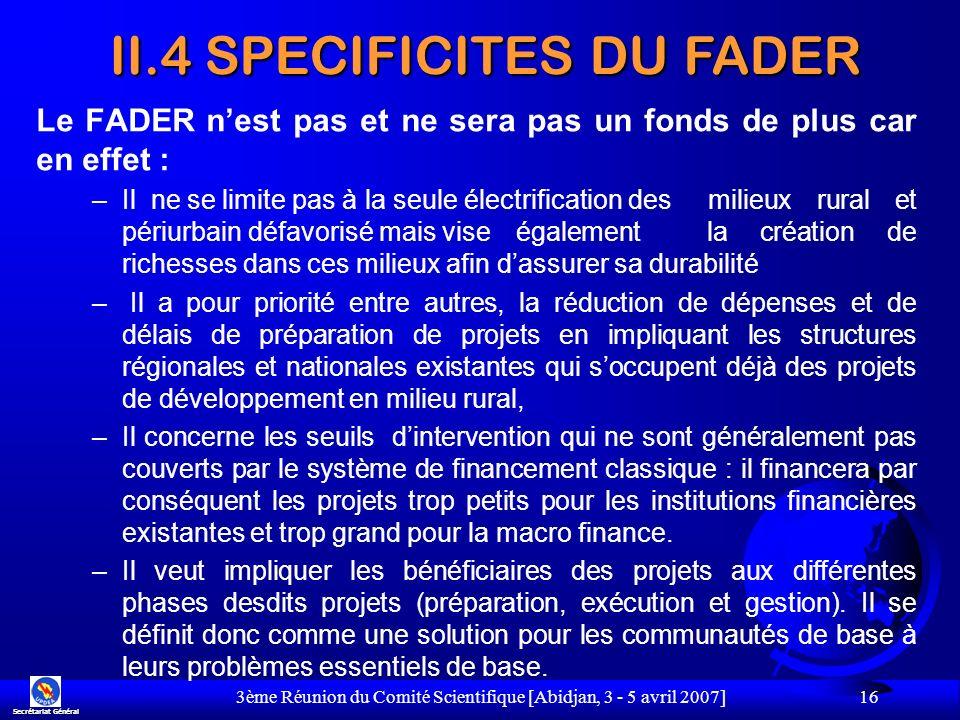 3ème Réunion du Comité Scientifique [Abidjan, 3 - 5 avril 2007] 16 Le FADER nest pas et ne sera pas un fonds de plus car en effet : –Il ne se limite p
