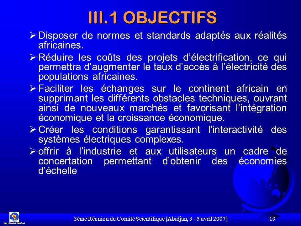 3ème Réunion du Comité Scientifique [Abidjan, 3 - 5 avril 2007] 19 Disposer de normes et standards adaptés aux réalités africaines. Réduire les coûts