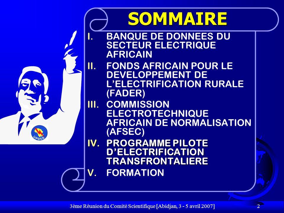 3ème Réunion du Comité Scientifique [Abidjan, 3 - 5 avril 2007] 2 I.BANQUE DE DONNEES DU SECTEUR ELECTRIQUE AFRICAIN II.FONDS AFRICAIN POUR LE DEVELOP