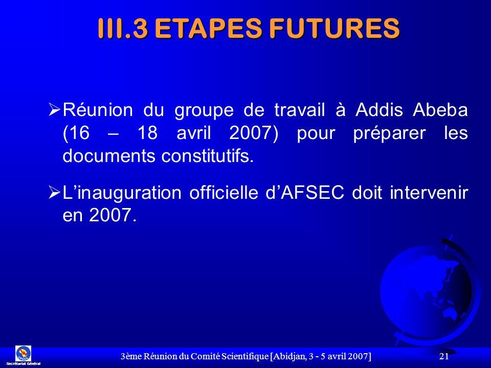 3ème Réunion du Comité Scientifique [Abidjan, 3 - 5 avril 2007] 21 Réunion du groupe de travail à Addis Abeba (16 – 18 avril 2007) pour préparer les d