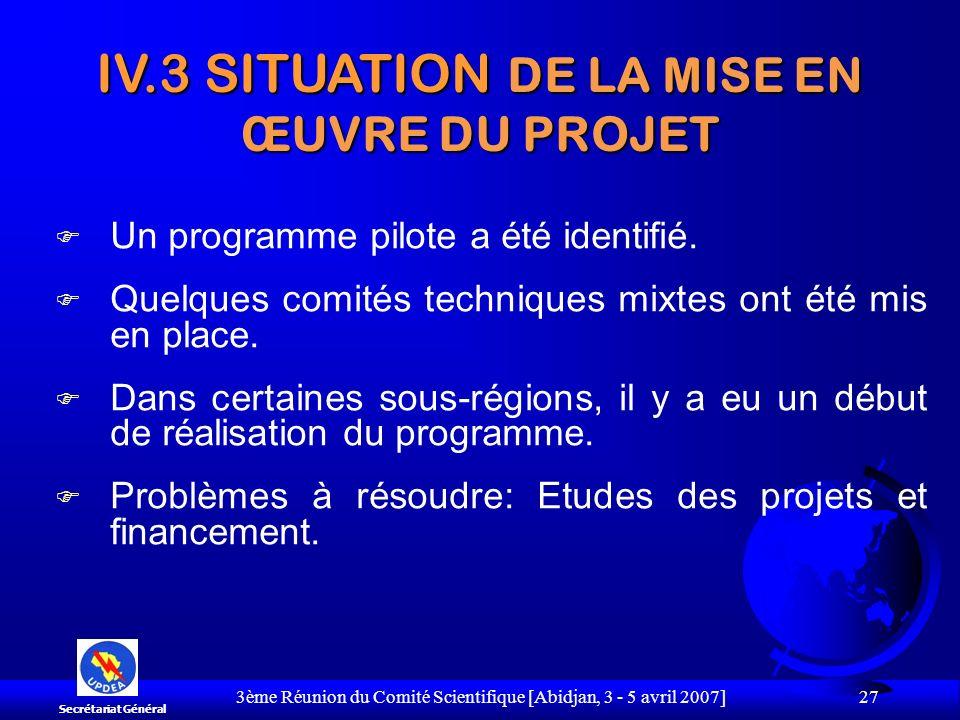 3ème Réunion du Comité Scientifique [Abidjan, 3 - 5 avril 2007] 27 F Un programme pilote a été identifié. F Quelques comités techniques mixtes ont été