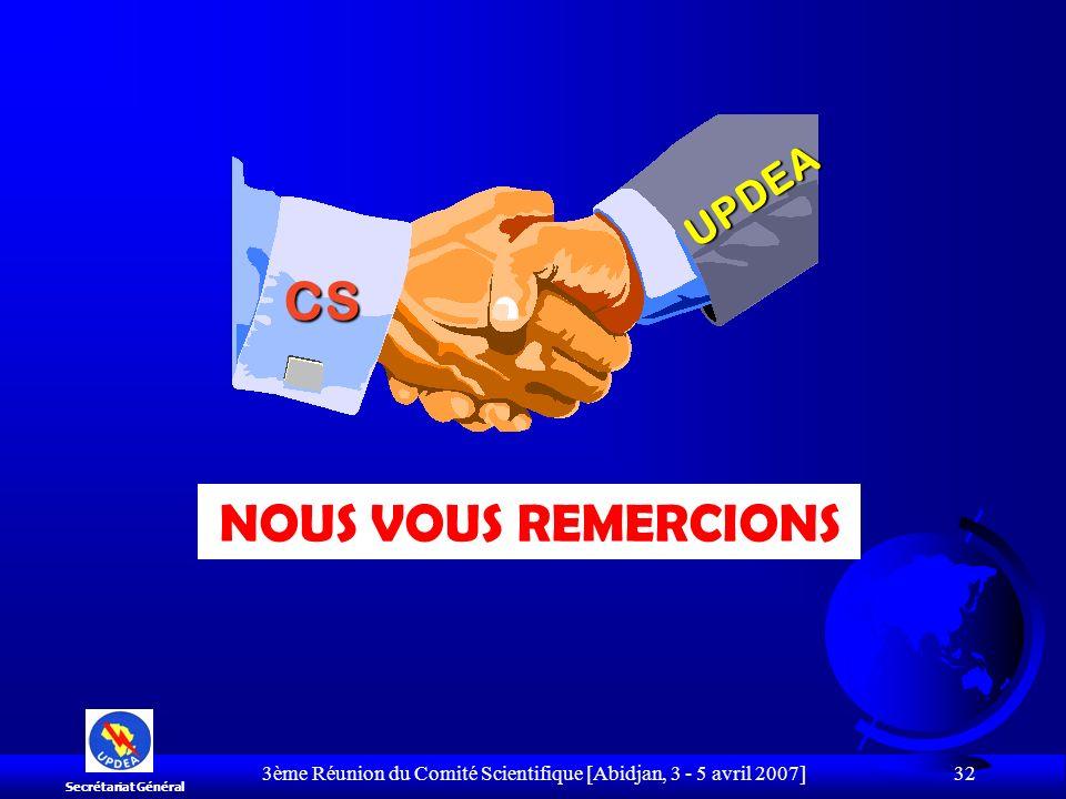 3ème Réunion du Comité Scientifique [Abidjan, 3 - 5 avril 2007] 32 NOUS VOUS REMERCIONS Secrétariat Général CS UPDEA