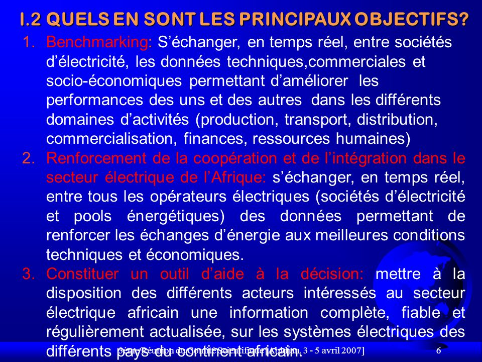 3ème Réunion du Comité Scientifique [Abidjan, 3 - 5 avril 2007] 6 1.Benchmarking: Séchanger, en temps réel, entre sociétés délectricité, les données t