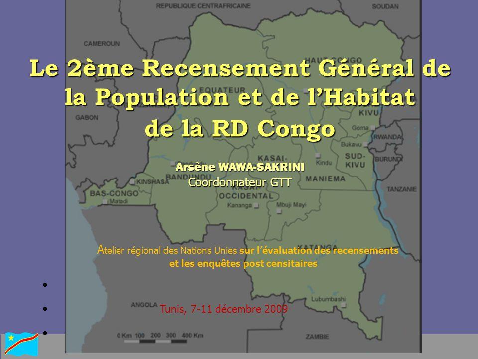 Le 2ème Recensement Général de la Population et de lHabitat de la RD Congo Arsène WAWA-SAKRINI Coordonnateur GTT A telier régional des Nations Unies s