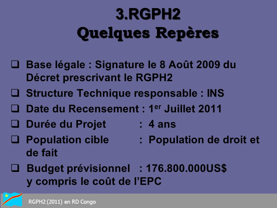 Base légale : Signature le 8 Août 2009 du Décret prescrivant le RGPH2 Structure Technique responsable : INS Date du Recensement : 1 er Juillet 2011 Du