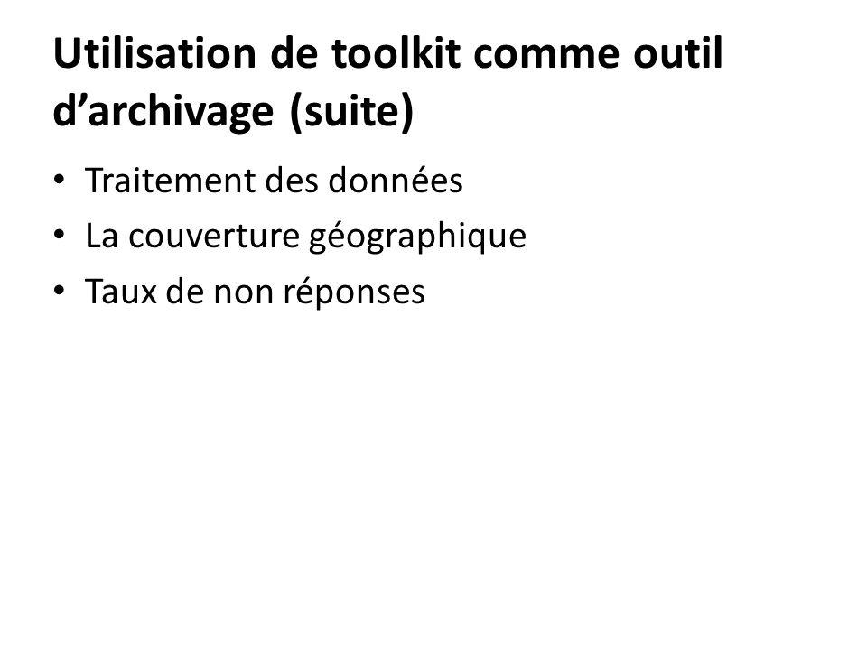 Utilisation de toolkit comme outil darchivage (suite) Traitement des données La couverture géographique Taux de non réponses