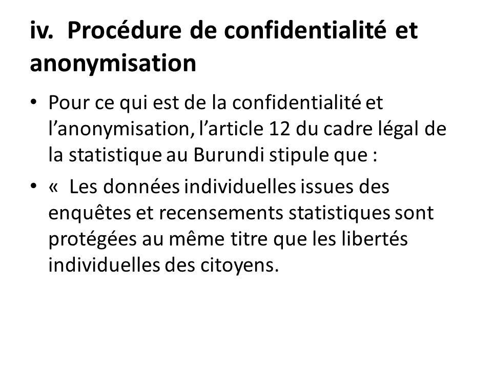 iv. Procédure de confidentialité et anonymisation Pour ce qui est de la confidentialité et lanonymisation, larticle 12 du cadre légal de la statistiqu