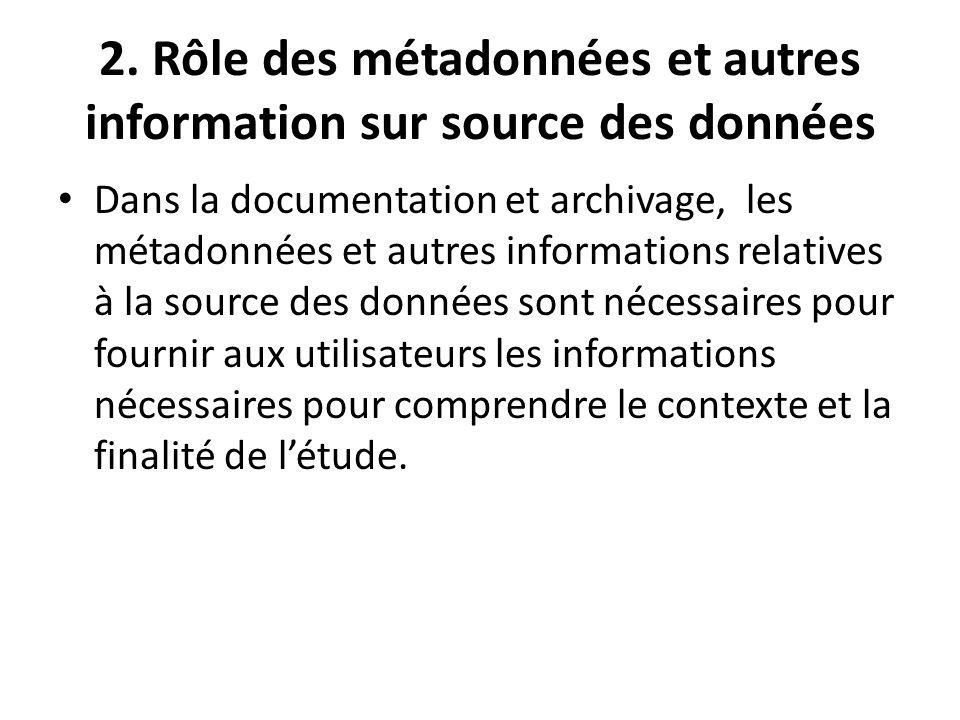 2. Rôle des métadonnées et autres information sur source des données Dans la documentation et archivage, les métadonnées et autres informations relati