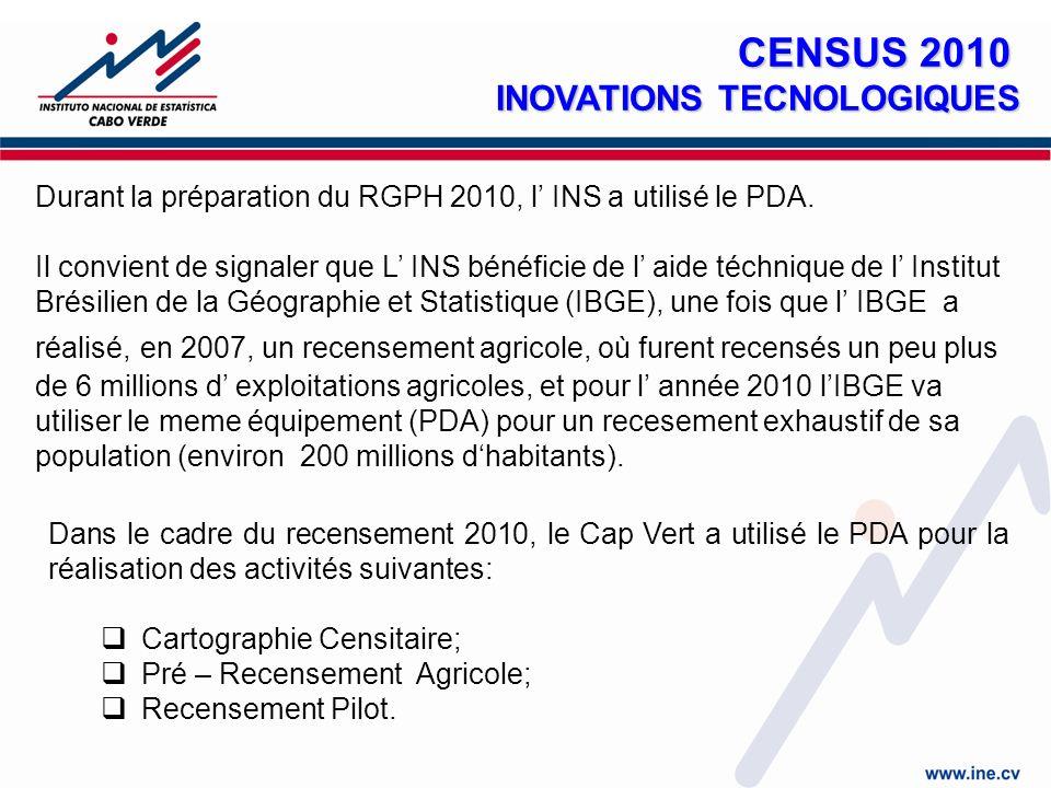Dans le cadre du recensement 2010, le Cap Vert a utilisé le PDA pour la réalisation des activités suivantes: Cartographie Censitaire; Pré – Recensement Agricole; Recensement Pilot.
