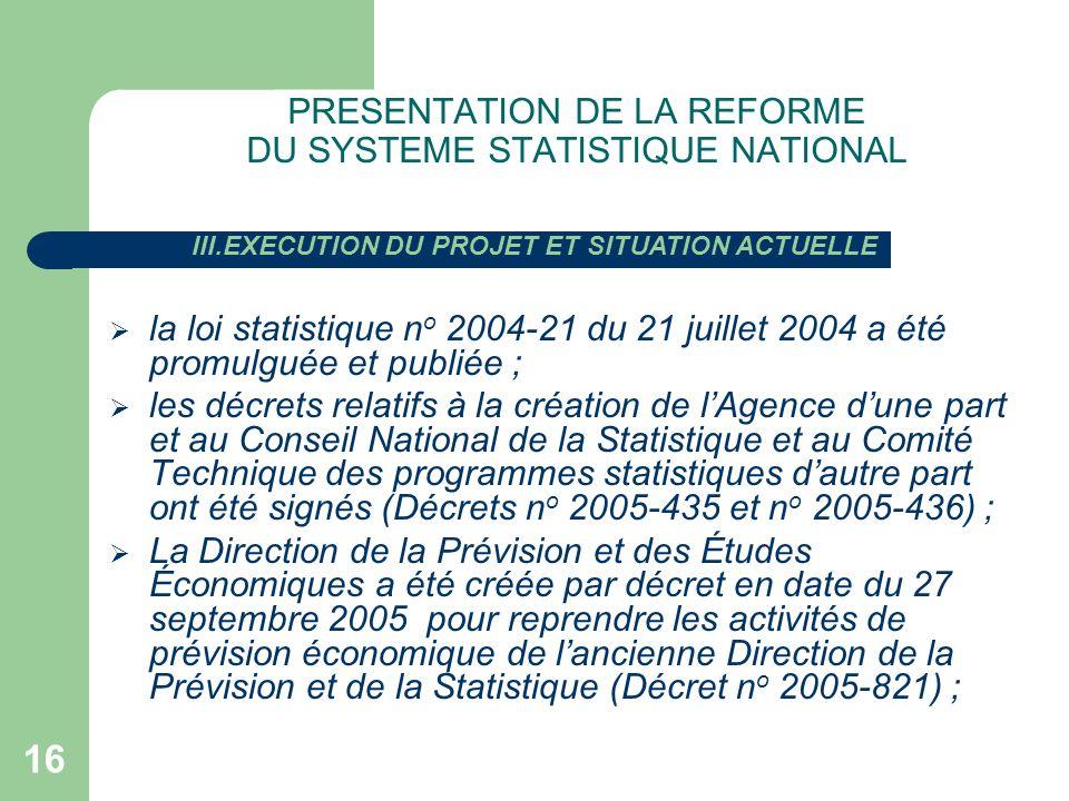 16 PRESENTATION DE LA REFORME DU SYSTEME STATISTIQUE NATIONAL la loi statistique n o 2004-21 du 21 juillet 2004 a été promulguée et publiée ; les décr