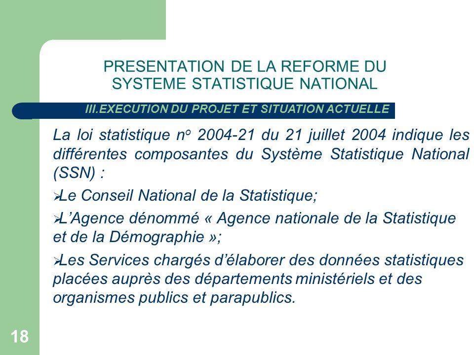 18 La loi statistique n o 2004-21 du 21 juillet 2004 indique les différentes composantes du Système Statistique National (SSN) : Le Conseil National d