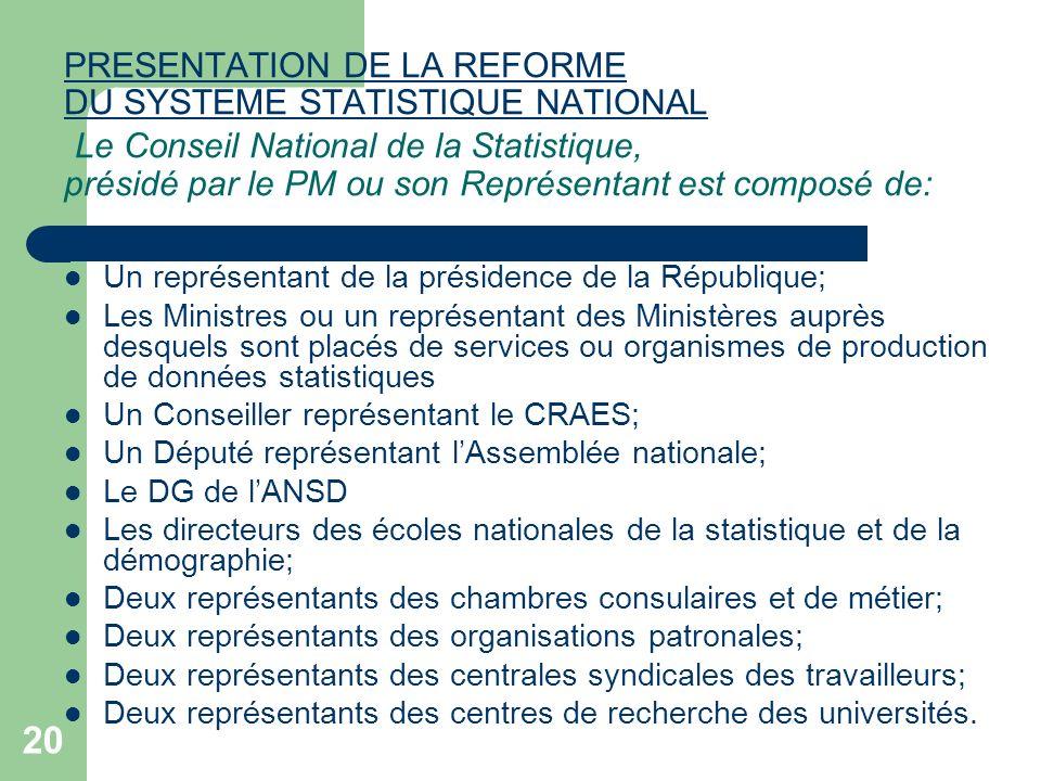20 PRESENTATION DE LA REFORME DU SYSTEME STATISTIQUE NATIONAL PRESENTATION DE LA REFORME DU SYSTEME STATISTIQUE NATIONAL Le Conseil National de la Sta
