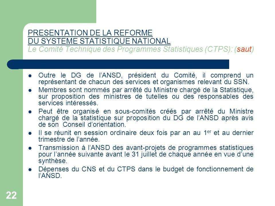 22 PRESENTATION DE LA REFORME DU SYSTEME STATISTIQUE NATIONAL PRESENTATION DE LA REFORME DU SYSTEME STATISTIQUE NATIONAL Le Comité Technique des Progr