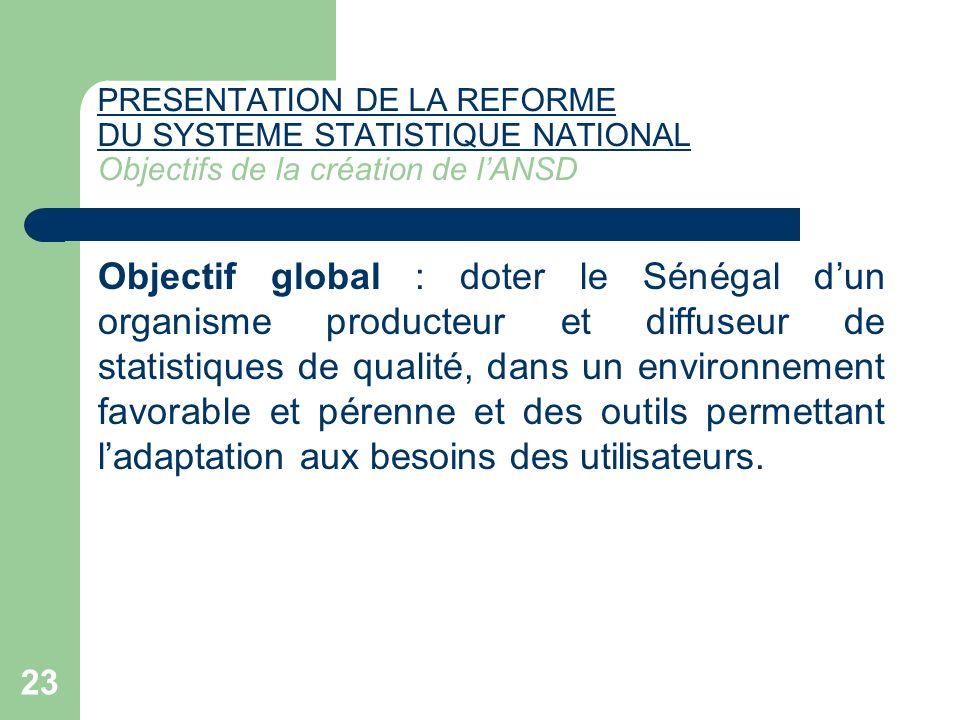 23 PRESENTATION DE LA REFORME DU SYSTEME STATISTIQUE NATIONAL PRESENTATION DE LA REFORME DU SYSTEME STATISTIQUE NATIONAL Objectifs de la création de l