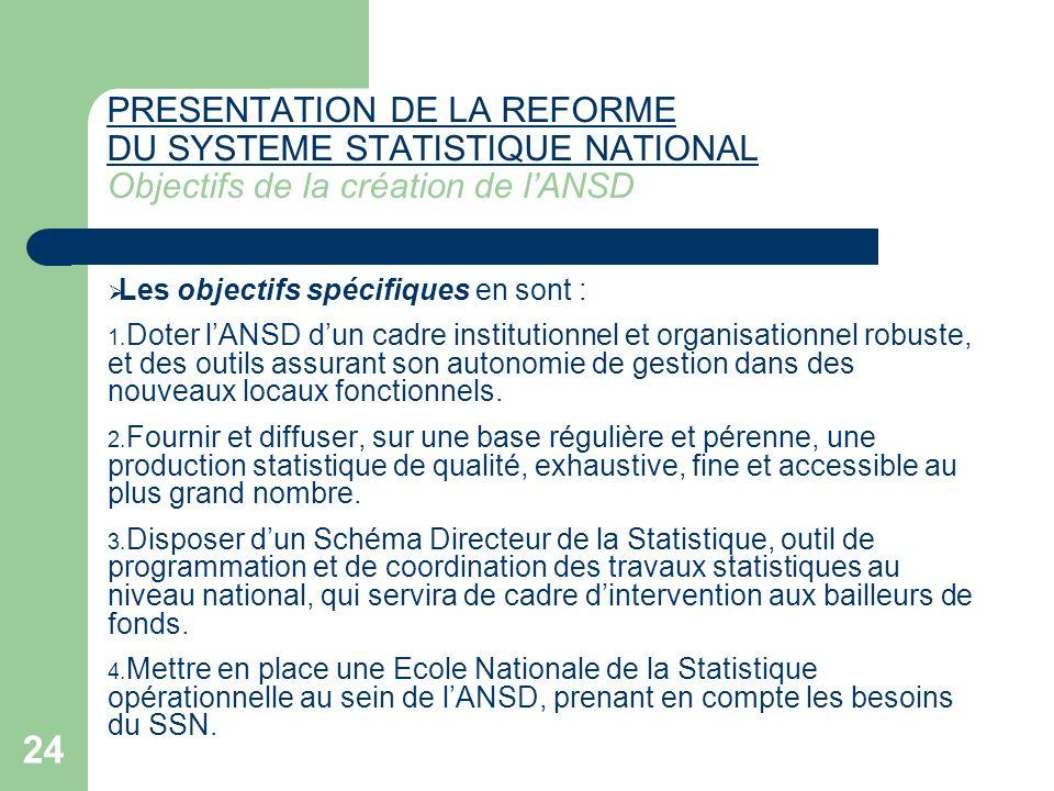 24 PRESENTATION DE LA REFORME DU SYSTEME STATISTIQUE NATIONAL PRESENTATION DE LA REFORME DU SYSTEME STATISTIQUE NATIONAL Objectifs de la création de l