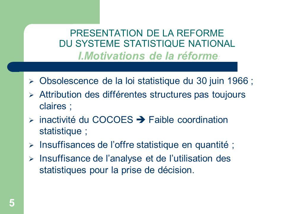 16 PRESENTATION DE LA REFORME DU SYSTEME STATISTIQUE NATIONAL la loi statistique n o 2004-21 du 21 juillet 2004 a été promulguée et publiée ; les décrets relatifs à la création de lAgence dune part et au Conseil National de la Statistique et au Comité Technique des programmes statistiques dautre part ont été signés (Décrets n o 2005-435 et n o 2005-436) ; La Direction de la Prévision et des Études Économiques a été créée par décret en date du 27 septembre 2005 pour reprendre les activités de prévision économique de lancienne Direction de la Prévision et de la Statistique (Décret n o 2005-821) ; III.EXECUTION DU PROJET ET SITUATION ACTUELLE