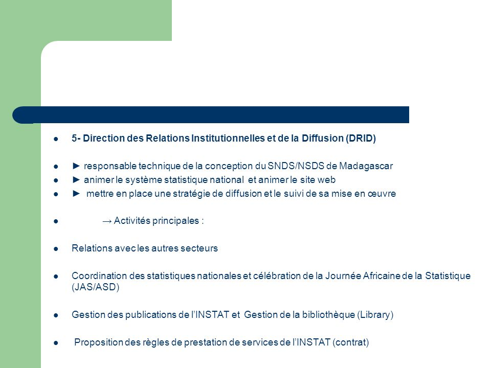 5- Direction des Relations Institutionnelles et de la Diffusion (DRID) responsable technique de la conception du SNDS/NSDS de Madagascar animer le sys