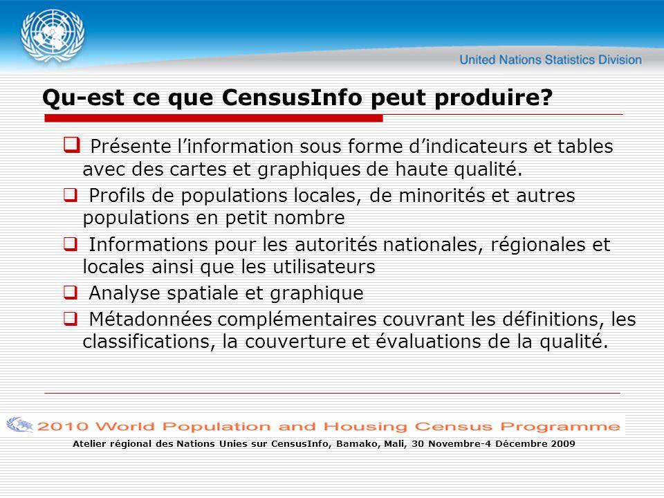 Atelier régional des Nations Unies sur CensusInfo, Bamako, Mali, 30 Novembre-4 Décembre 2009 Qu-est ce que CensusInfo peut produire.