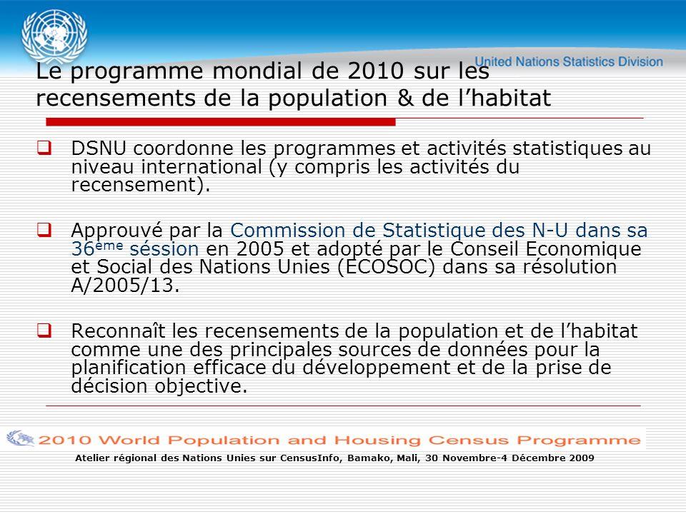 Atelier régional des Nations Unies sur CensusInfo, Bamako, Mali, 30 Novembre-4 Décembre 2009 Le programme mondial de 2010 sur les recensements de la population & de lhabitat DSNU coordonne les programmes et activités statistiques au niveau international (y compris les activités du recensement).