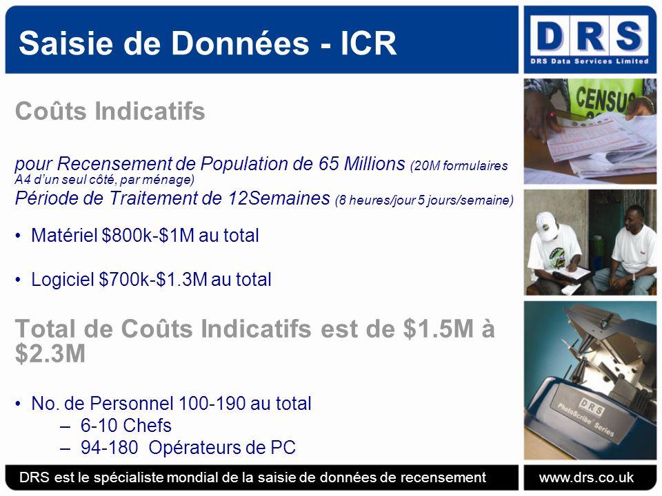 Saisie de Données - ICR Coûts Indicatifs pour Recensement de Population de 65 Millions (20M formulaires A4 dun seul côté, par ménage) Période de Traitement de 12Semaines (8 heures/jour 5 jours/semaine) Matériel $800k-$1M au total Logiciel $700k-$1.3M au total Total de Coûts Indicatifs est de $1.5M à $2.3M No.