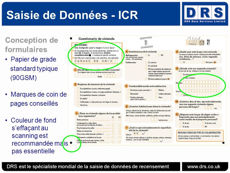 Saisie de Données - ICR Conception de formulaires Papier de grade standard typique (90GSM) Marques de coin de pages conseillés Couleur de fond seffaçant au scanning est recommandée mais pas essentielle DRS est le spécialiste mondial de la saisie de données de recensement www.drs.co.uk