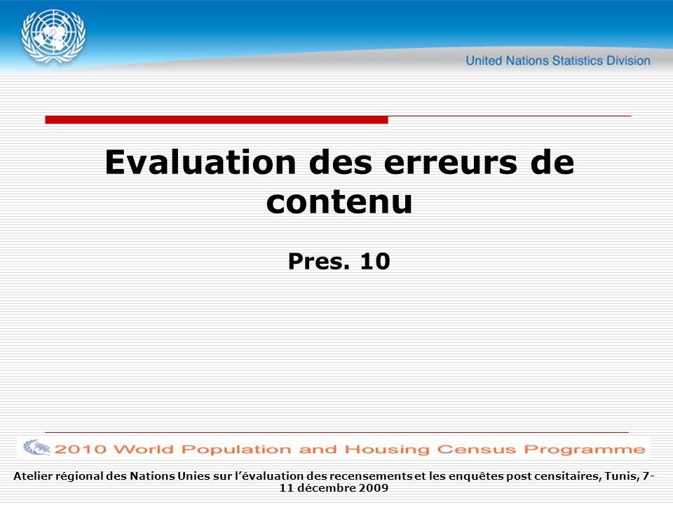 Atelier régional des Nations Unies sur lévaluation des recensements et les enquêtes post censitaires, Tunis, 7- 11 décembre 2009 Evaluation des erreurs de contenu Pres.