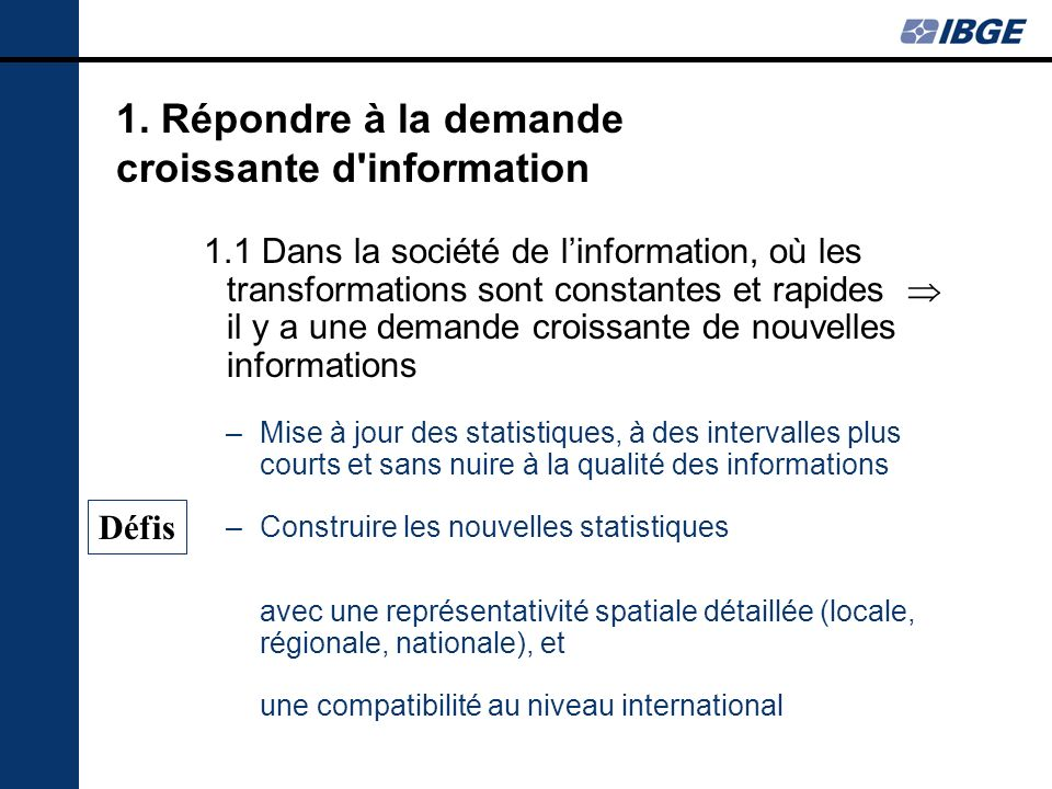 1. Répondre à la demande croissante d'information 1.1 Dans la société de linformation, où les transformations sont constantes et rapides il y a une de