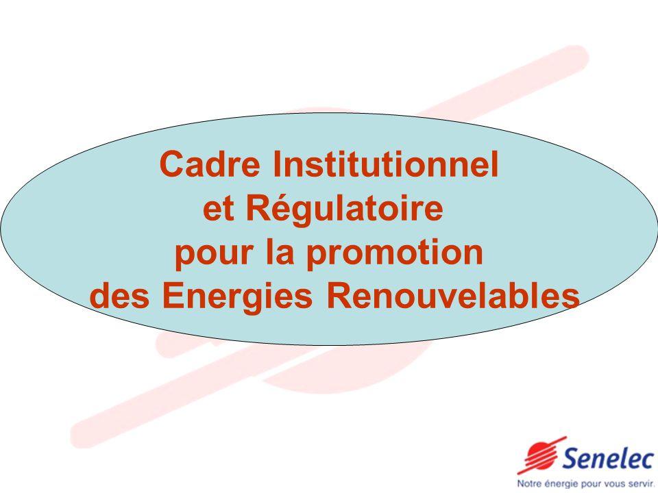 Cadre Régulatoire et Institutionnel et Energies Renouvelables Cadre Institutionnel et Régulatoire pour la promotion des Energies Renouvelables