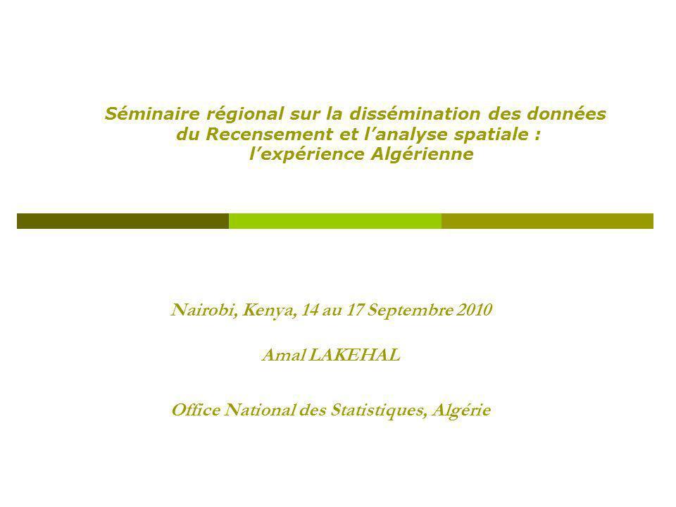 Nairobi, Kenya, 14 au 17 Septembre 2010 Amal LAKEHAL Office National des Statistiques, Algérie Séminaire régional sur la dissémination des données du