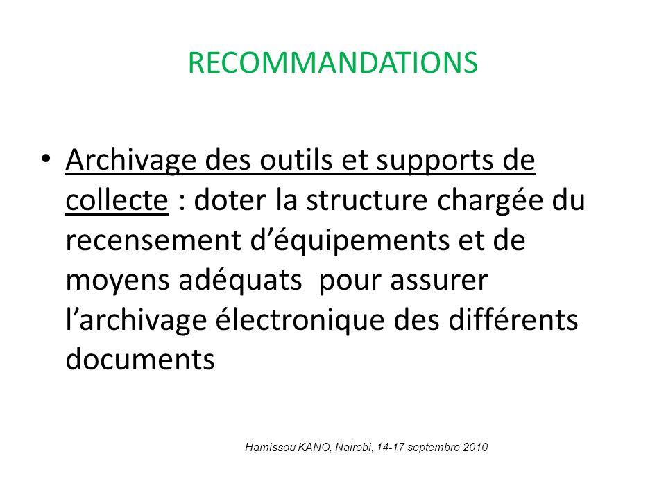 RECOMMANDATIONS Archivage des outils et supports de collecte : doter la structure chargée du recensement déquipements et de moyens adéquats pour assur