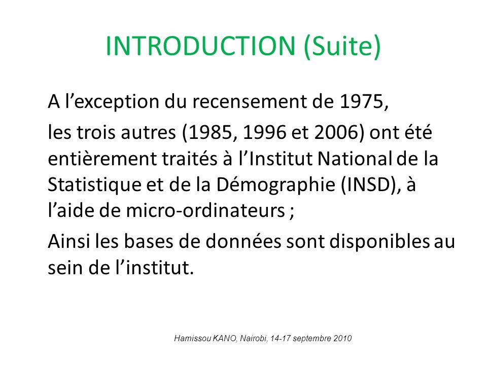 INTRODUCTION (Suite) A lexception du recensement de 1975, les trois autres (1985, 1996 et 2006) ont été entièrement traités à lInstitut National de la Statistique et de la Démographie (INSD), à laide de micro-ordinateurs ; Ainsi les bases de données sont disponibles au sein de linstitut.