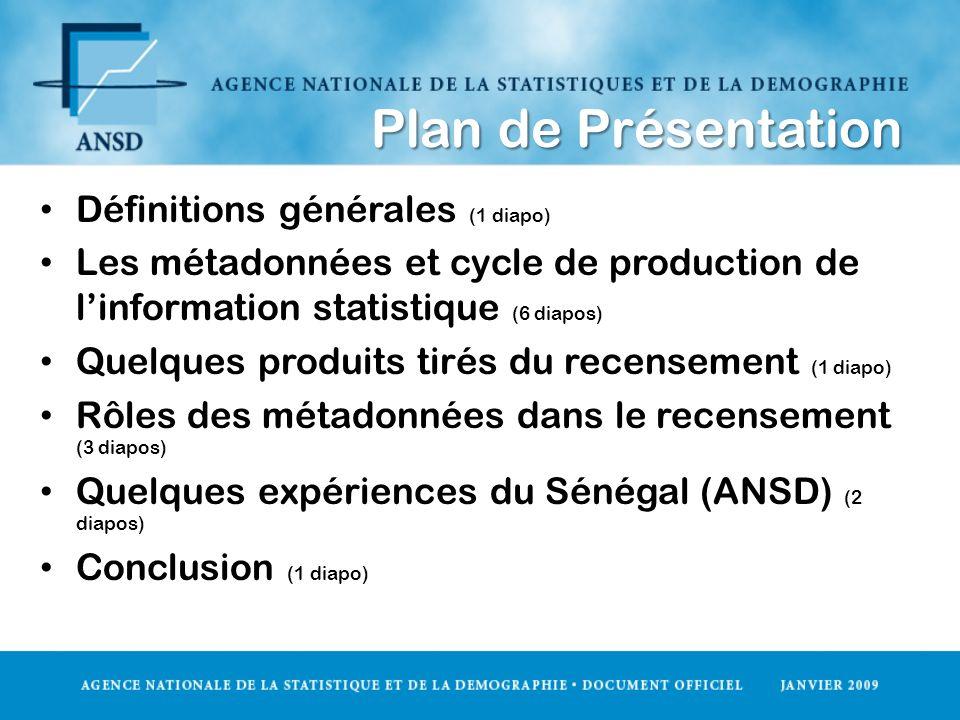 Plan de Présentation Définitions générales (1 diapo) Les métadonnées et cycle de production de linformation statistique (6 diapos) Quelques produits t