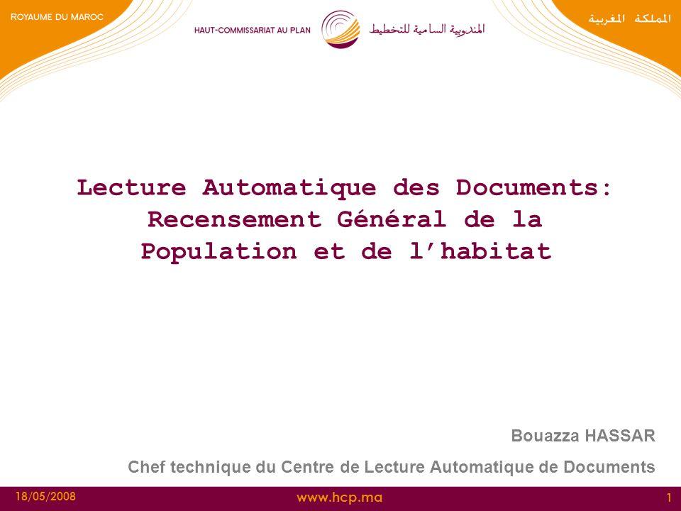 www.hcp.ma 18/05/2008 1 Lecture Automatique des Documents: Recensement Général de la Population et de lhabitat Bouazza HASSAR Chef technique du Centre