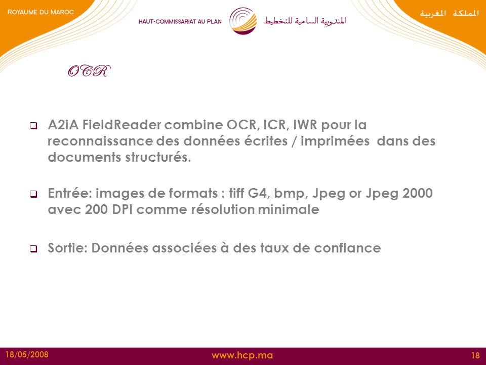 www.hcp.ma 18/05/2008 18 OCR A2iA FieldReader combine OCR, ICR, IWR pour la reconnaissance des données écrites / imprimées dans des documents structur