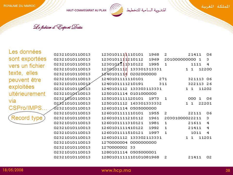 www.hcp.ma 18/05/2008 38 Le fichier dExport Data Les données sont exportées vers un fichier texte, elles peuvent être exploitées ultérieurement via CS