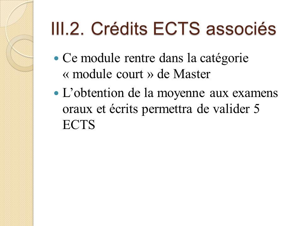 III.2. Crédits ECTS associés Ce module rentre dans la catégorie « module court » de Master Lobtention de la moyenne aux examens oraux et écrits permet