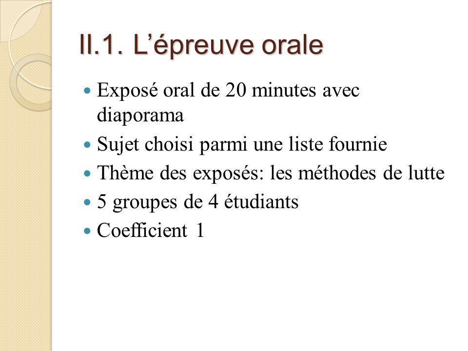 II.1. Lépreuve orale Exposé oral de 20 minutes avec diaporama Sujet choisi parmi une liste fournie Thème des exposés: les méthodes de lutte 5 groupes