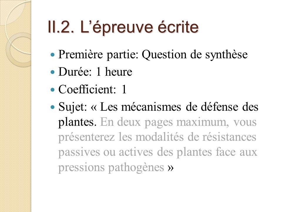 II.2. Lépreuve écrite Première partie: Question de synthèse Durée: 1 heure Coefficient: 1 Sujet: « Les mécanismes de défense des plantes. En deux page