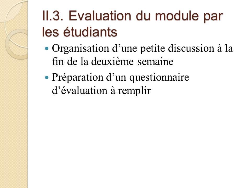 II.3. Evaluation du module par les étudiants Organisation dune petite discussion à la fin de la deuxième semaine Préparation dun questionnaire dévalua