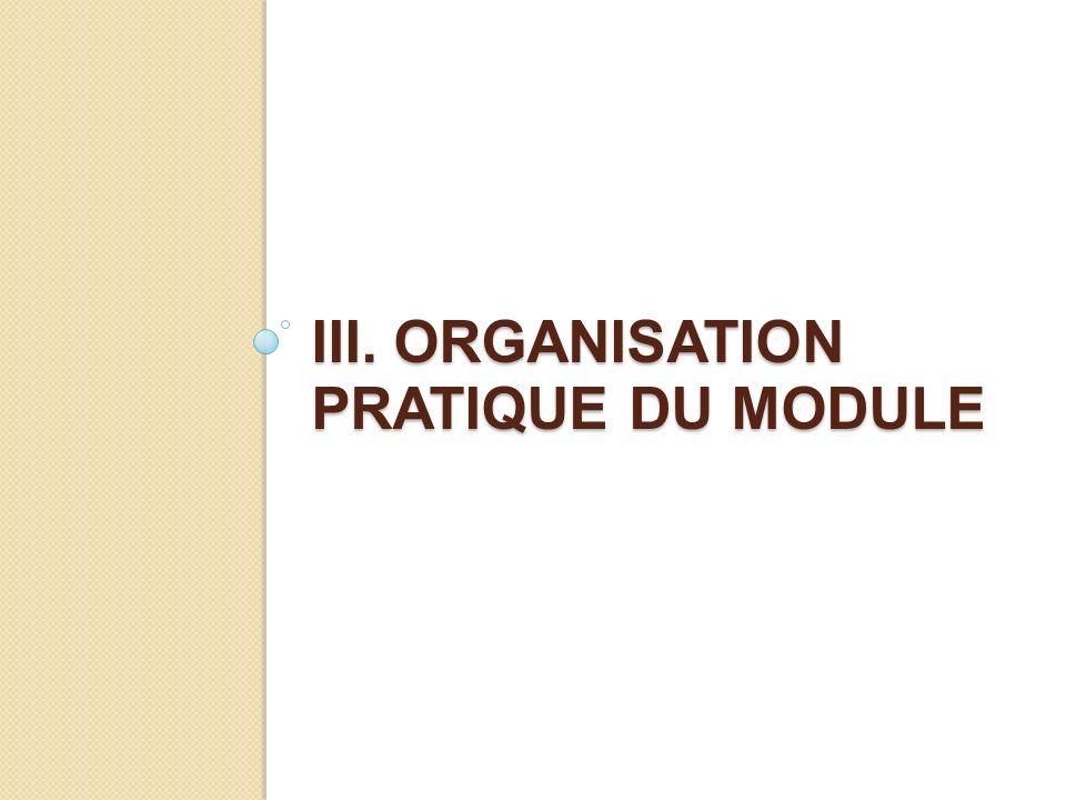 III. ORGANISATION PRATIQUE DU MODULE