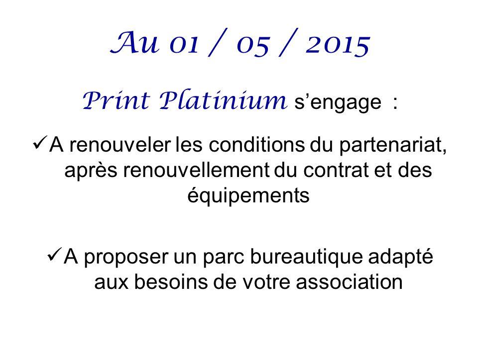 Au 01 / 05 / 2015 Print Platinium sengage : A renouveler les conditions du partenariat, après renouvellement du contrat et des équipements A proposer