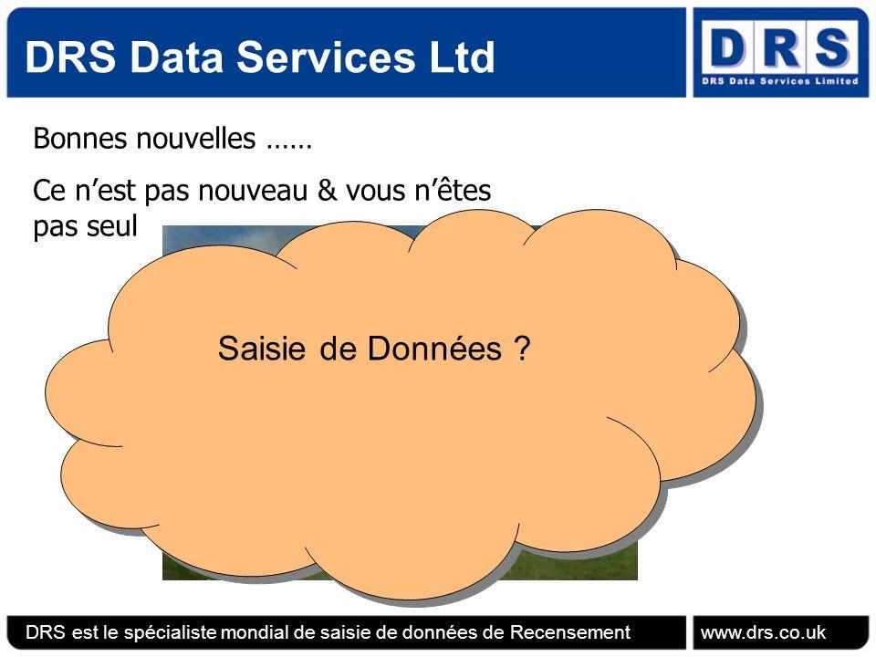 Bonnes nouvelles …… Ce nest pas nouveau & vous nêtes pas seul DRS Data Services Ltd DRS est le spécialiste mondial de saisie de données de Recensement www.drs.co.uk Saisie de Données .