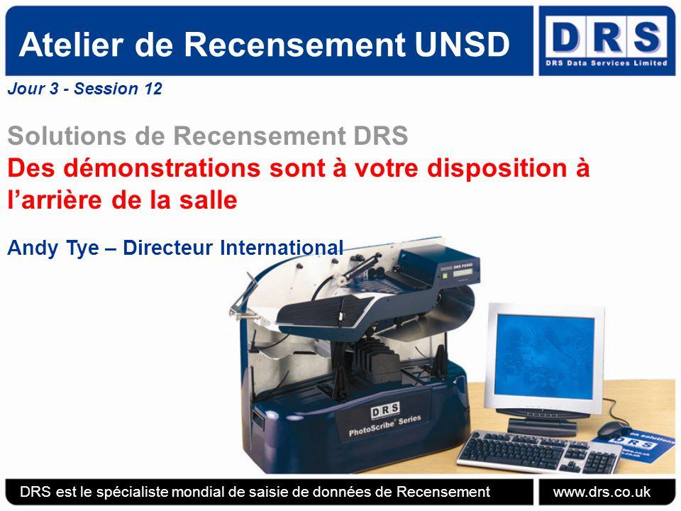 Atelier de Recensement UNSD Jour 3 - Session 12 Solutions de Recensement DRS Des démonstrations sont à votre disposition à larrière de la salle Andy Tye – Directeur International DRS est le spécialiste mondial de saisie de données de Recensement www.drs.co.uk