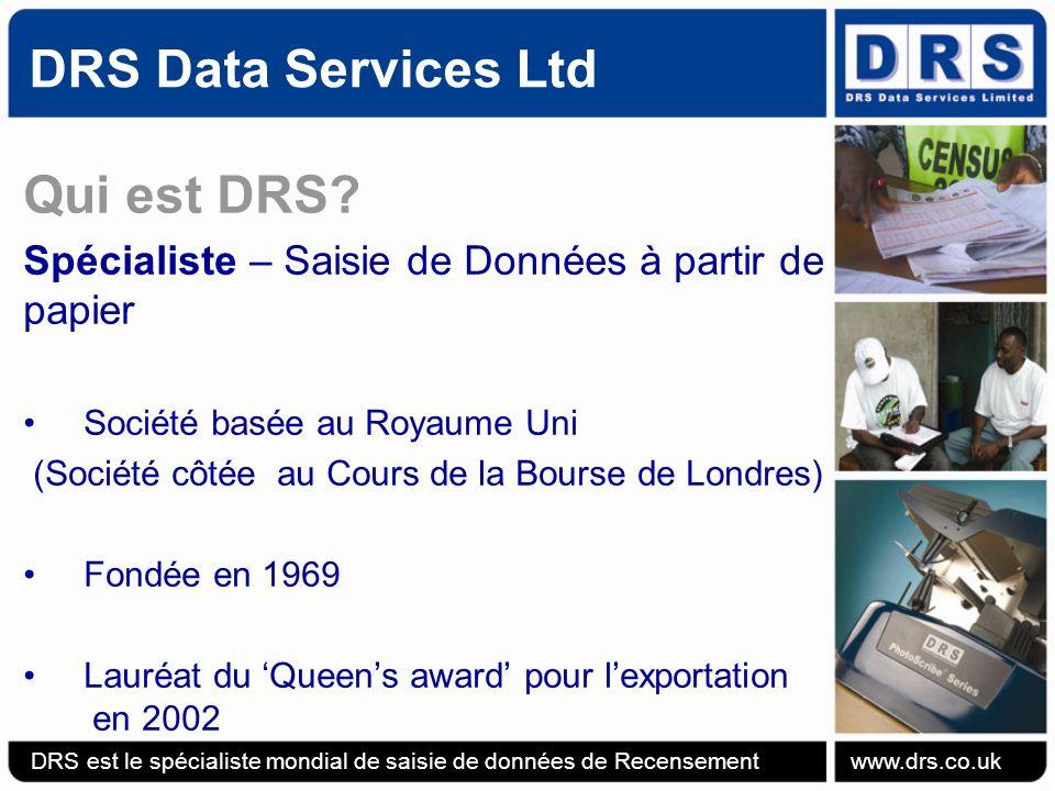 DRS Data Services Ltd Présence de DRS à travers le monde 2008 DRS est le spécialiste mondial de saisie de données de Recensement www.drs.co.uk Secteurs : Education, Elections, Inscription électorale, Recencement, Sécurité Biométrique.