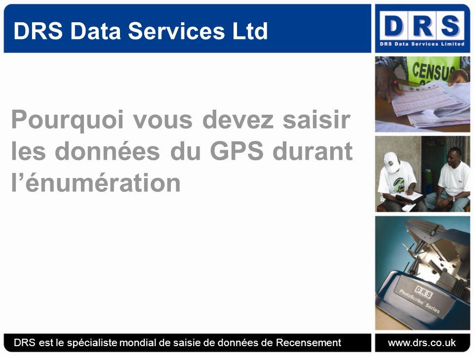 Pourquoi vous devez saisir les données du GPS durant lénumération DRS est le spécialiste mondial de saisie de données de Recensement www.drs.co.uk